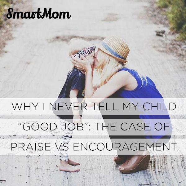 "Why I Never Tell My Child ""Good Job"": The Case of Praise Vs Encouragement - SmartMom"