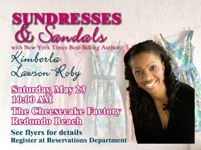 Ladies, make plans now to attend the Sundresses & Sandals outing with New York Times Bestselling Author, Kimberla Lawson-Roby at the Cheesecake Factory in Redondo Beach, Saturday May 23.  This is a wonderful time to enjoy great food, and awesome fellowship as Kimberla shares what's new on the horizon and tells us about favorite characters in her books. Please register at the Reservations Department or in the Main Foyer.