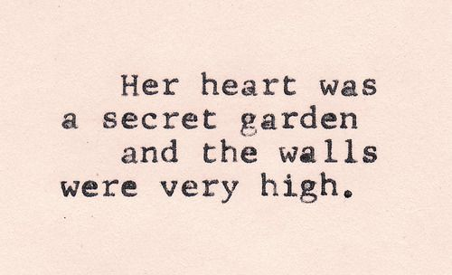 her heart <3: Thoughts, Secret Garden, The Princesses Bride, My Heart, The Secret Gardens, Love Quotes, Inspiration Quotes, High Wall, Beautiful Girls