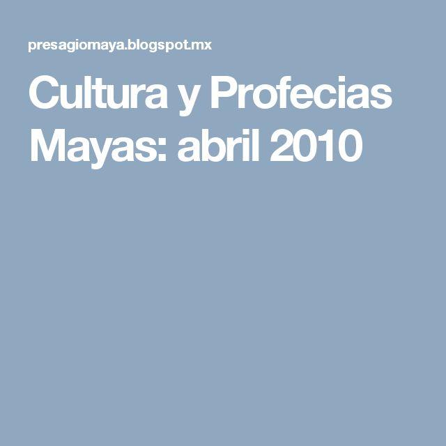 Cultura y Profecias Mayas: abril 2010
