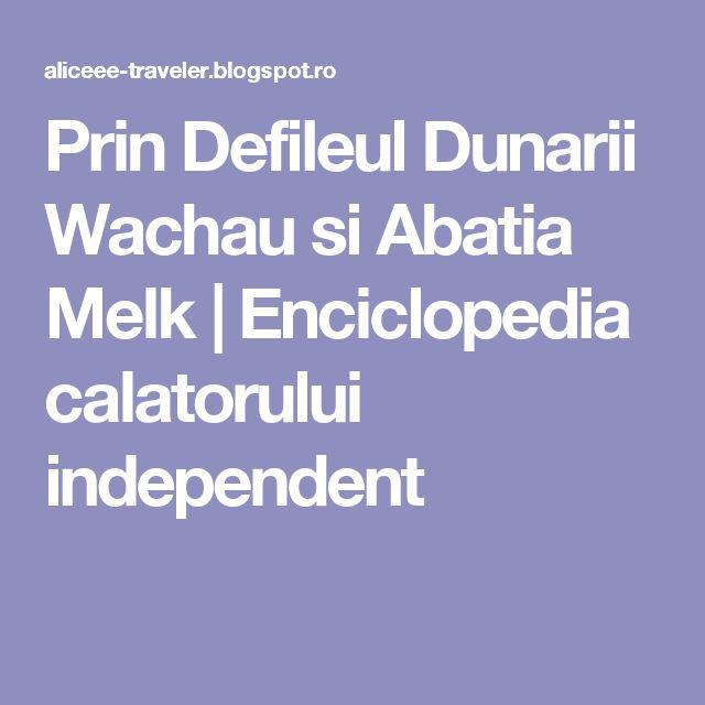 Prin Defileul Dunarii Wachau si Abatia Melk           |            Enciclopedia calatorului independent