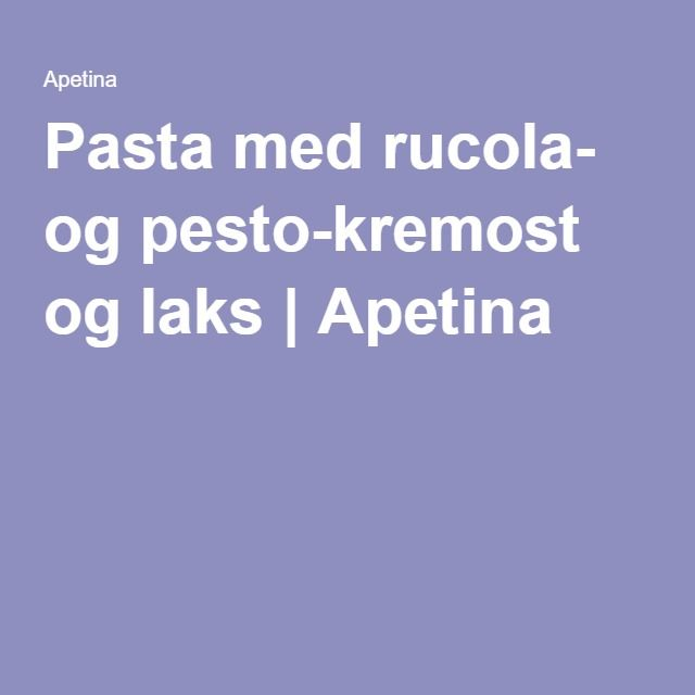 Pasta med rucola- og pesto-kremost og laks | Apetina