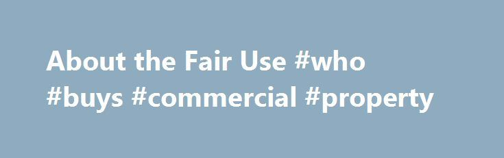 About the Fair Use #who #buys #commercial #property http://commercial.remmont.com/about-the-fair-use-who-buys-commercial-property/  #commercial music definition # U.S. Copyright Office Fair Use Index Welcome to the U.S. Copyright Office Fair Use Index. This Fair Use Index is a project undertaken by the Office of the Register in support of the 2013 Joint Strategic Plan on Intellectual Property Enforcement of the Office of the Intellectual Property Enforcement Coordinator (IPEC […]