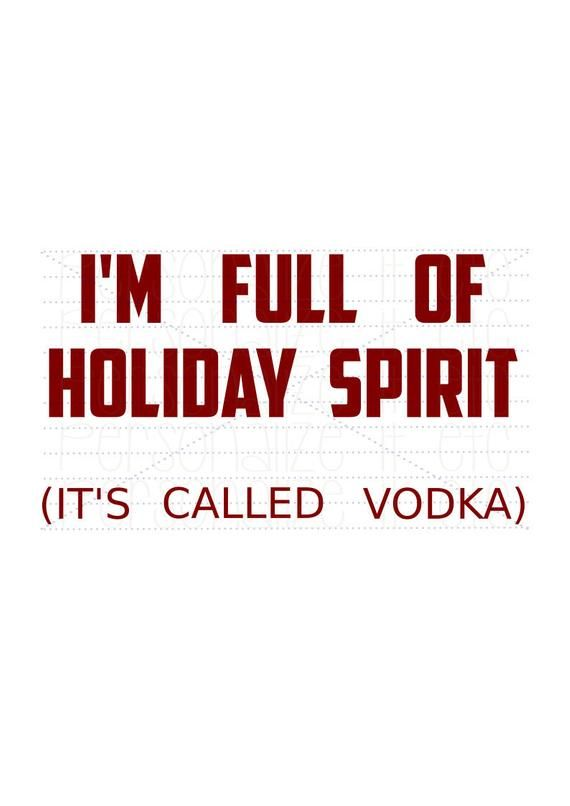 I'm Full of Holiday Spirit It's Called Vodka Christmas Xmas