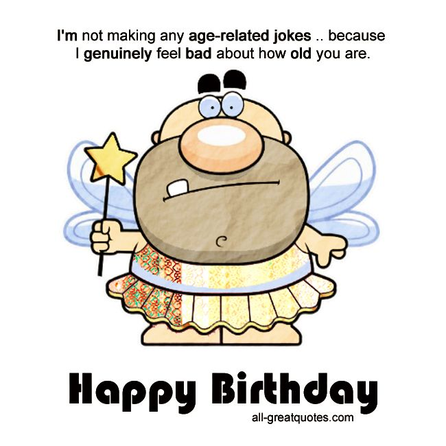Birthday Quotes Funny 14 Years Old: I'm Not Making Any Age-related Jokes .. Because I
