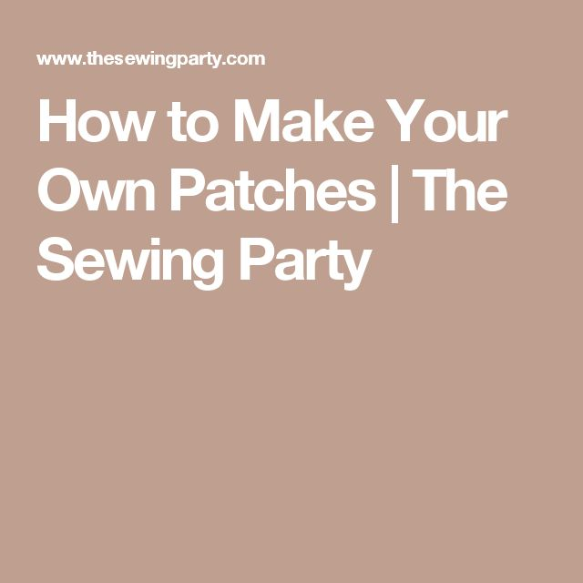 How to Make Your Own Patches | The Sewing Party