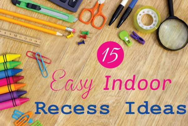 15 easy indoor recess ideas for those bad weather days!