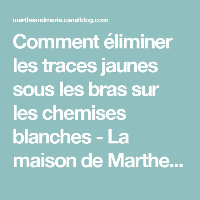 Comment éliminer les traces jaunes sous les bras sur les chemises blanches - La maison de Marthe & Marie