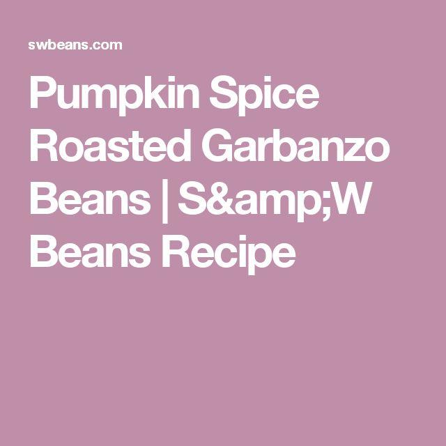Pumpkin Spice Roasted Garbanzo Beans   S&W Beans Recipe