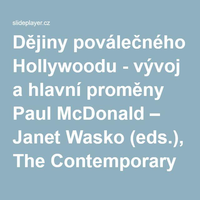 Dějiny poválečného Hollywoodu - vývoj a hlavní proměny Paul McDonald – Janet Wasko (eds.), The Contemporary Hollywood Film Industry. Blackwell 2008 Douglas.