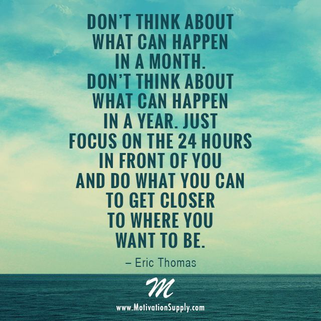 Don't think about what can happen in a month. Don't think about what can happen in a year. Just focus on the 24 hours in front of you and do what you can to get closer to where you want to be. – #EricThomas @etthehiphoppreacher #motivationsupply #motivation #success #entrepreneur #dreambig #grinding #inspiration #quote #relentless #passion #greatness #business