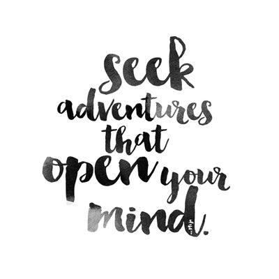 Seek adventures. Via Mija