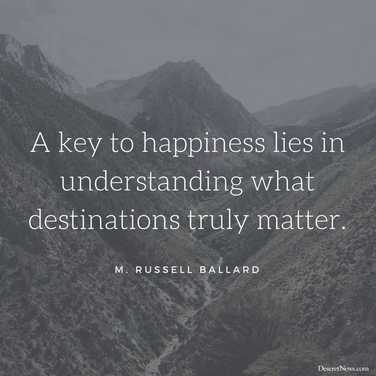 """A key to happiness lies in understanding what destinations truly matter."" -Elder M. Russell Ballard #ldsconf 