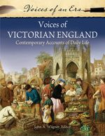 Voices of Victorian England: Contemporary accounts of daily life - Edited by John A. Wagner - Ground Floor - 941.081 V889W 2014
