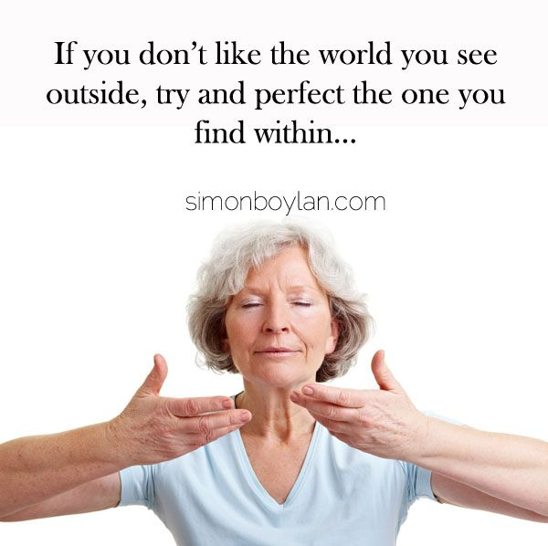 If you don't like the world you see outside, try and perfect the one you find within...