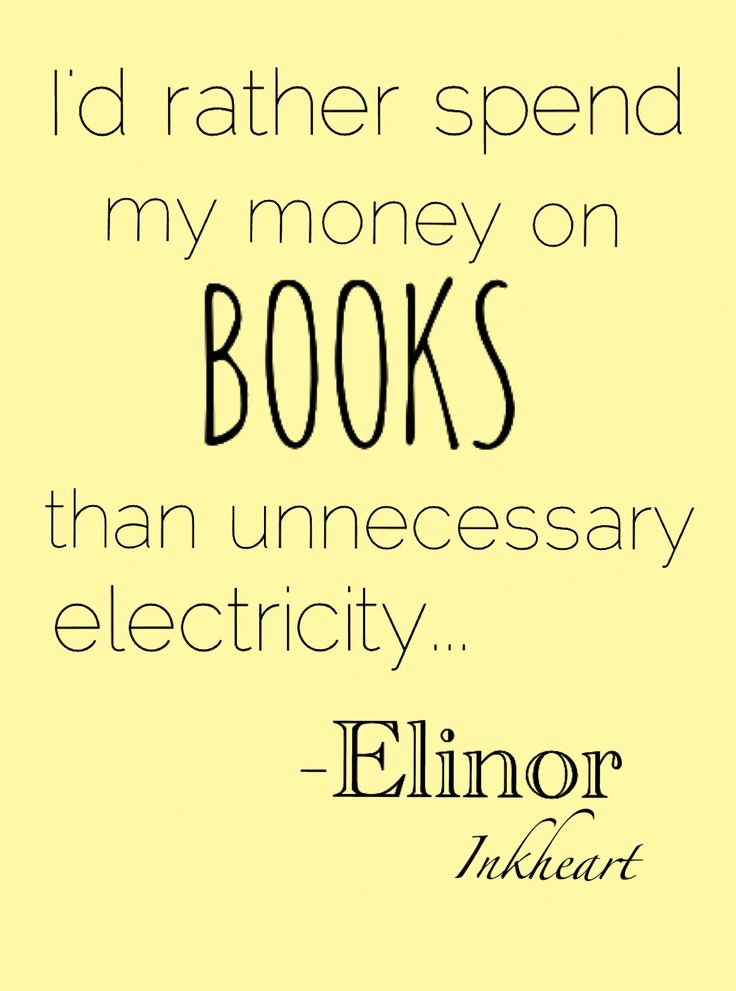 "| Quote from Inkheart by Cornelia Funke: ""I'd rather spend money on books that unnecessary electricity..""  ~Elinor 