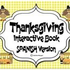 Thanksgiving interactive book. Great addition to any Spanish class and/or any Spanish Immersion Program. Students improve vocabulary and reading sk...