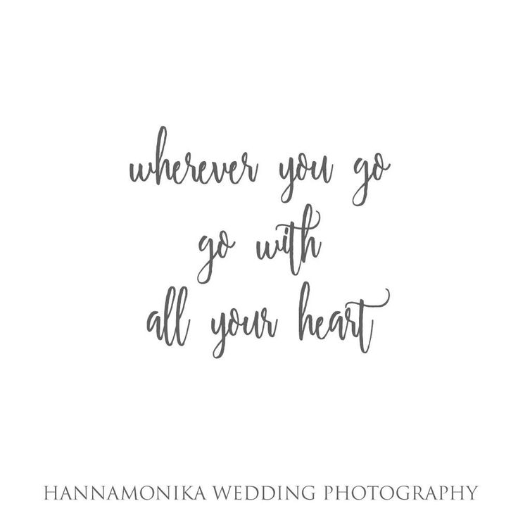 Wherever you go, go with all your heart (Confucius)