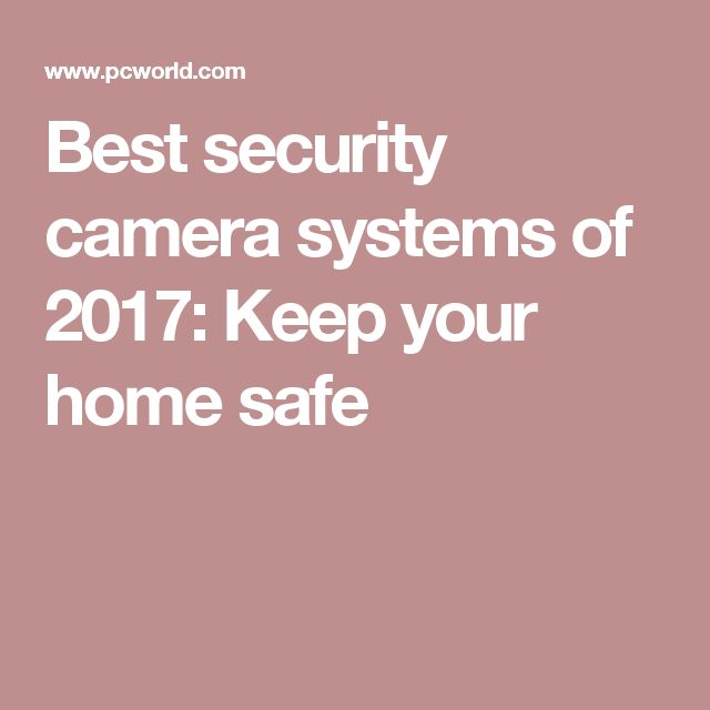 Best security camera systems of 2017: Keep your home safe