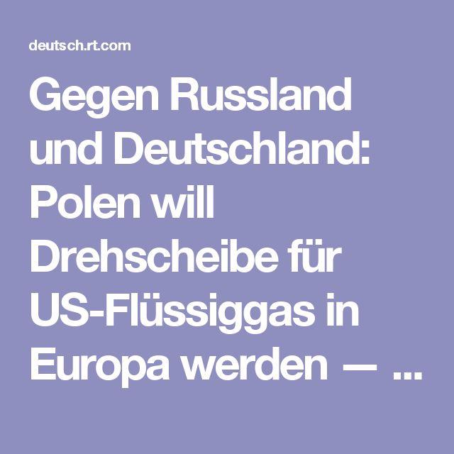 Gegen Russland und Deutschland: Polen will Drehscheibe für US-Flüssiggas in Europa werden — RT Deutsch