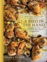 A Bird in the Hand : Chicken Recipes for Every Day and Every Mood - Food & Drink - Books