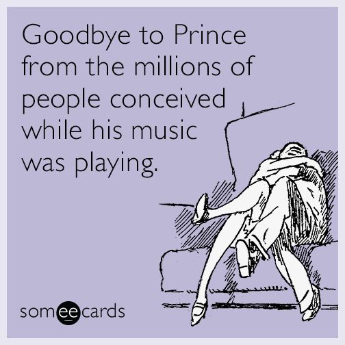 Goodbye to Prince from the millions of people conceived while his music was playing.