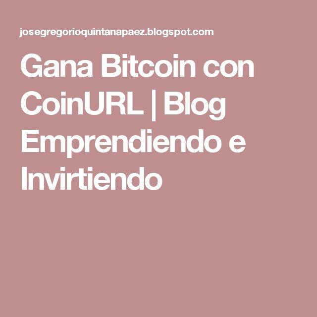 Gana Bitcoin con CoinURL  | Blog Emprendiendo e Invirtiendo