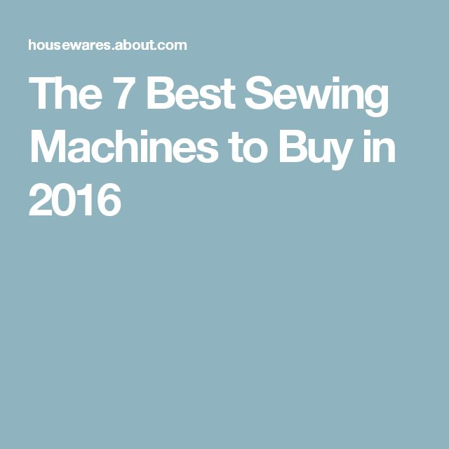 The 7 Best Sewing Machines to Buy in 2016