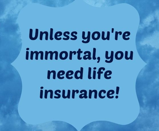 We're Not Immortal, Hence the Need for Life Insurance. Contact your Trusted Choice Independent Insurance Agent for details.