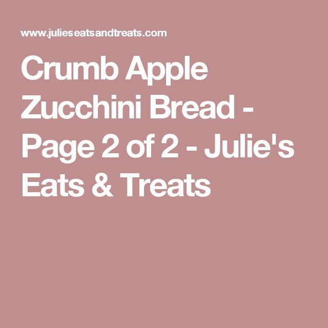 Crumb Apple Zucchini Bread - Page 2 of 2 - Julie's Eats & Treats