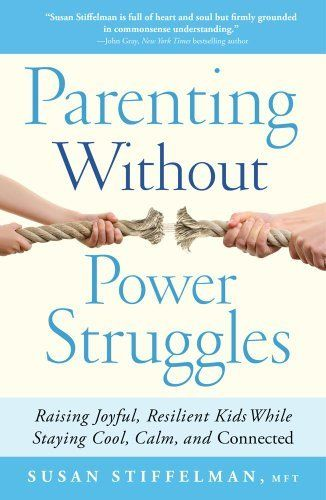 Parenting Without Power Struggles by Susan Stiffelman