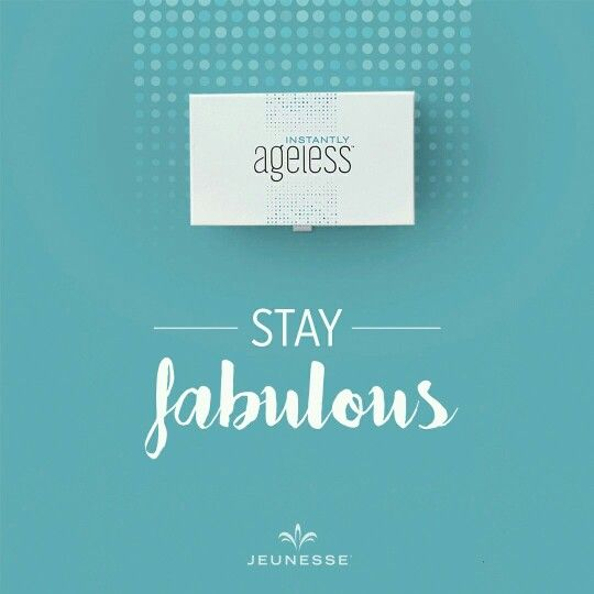 Instantly Ageless, STAY FABULOUS