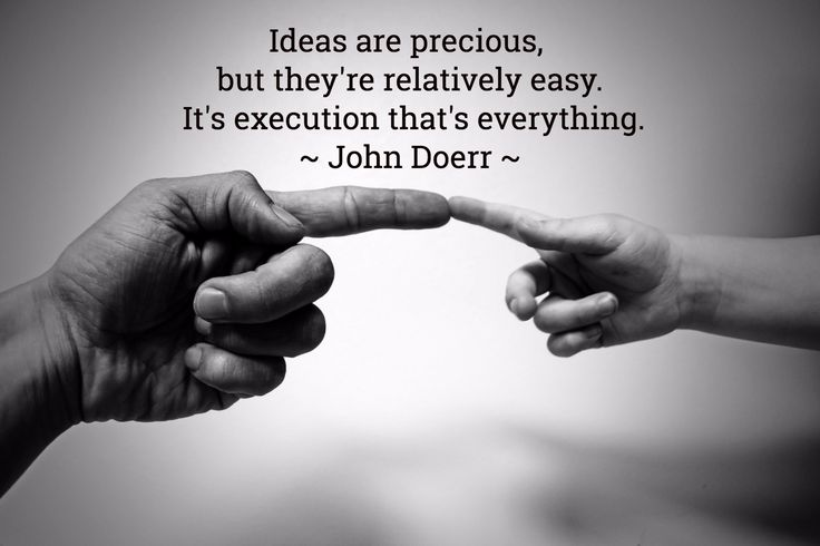 Ideas are precious,  but they're relatively easy.  It's execution that's everything. ~ John Doerr ~