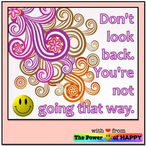 Don't look back. You're not going that way.  http://www.theacornstash.com/?p=664