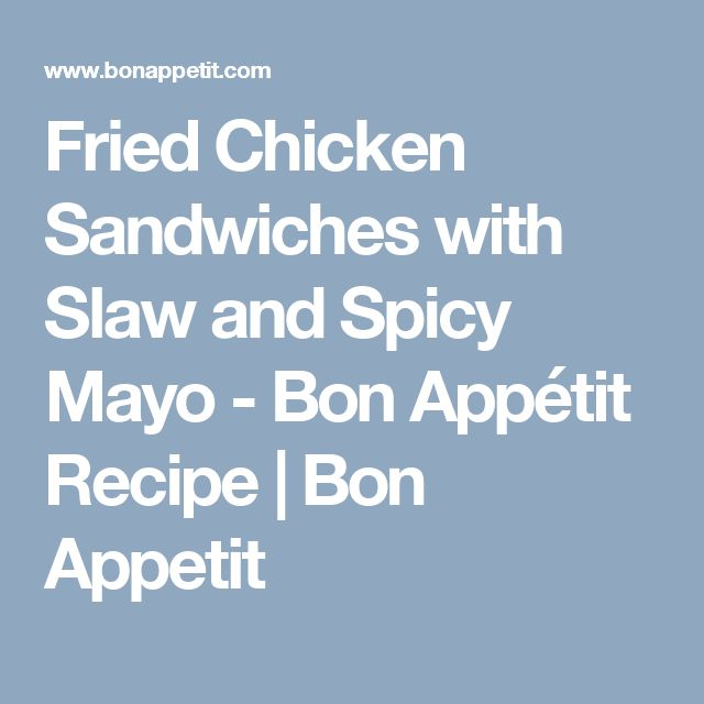 Fried Chicken Sandwiches with Slaw and Spicy Mayo - Bon Appétit Recipe | Bon Appetit