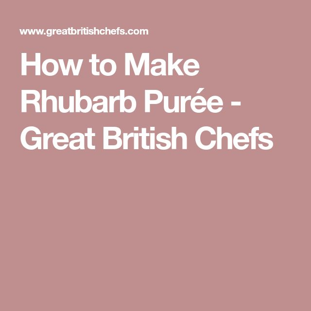 How to Make Rhubarb Purée - Great British Chefs