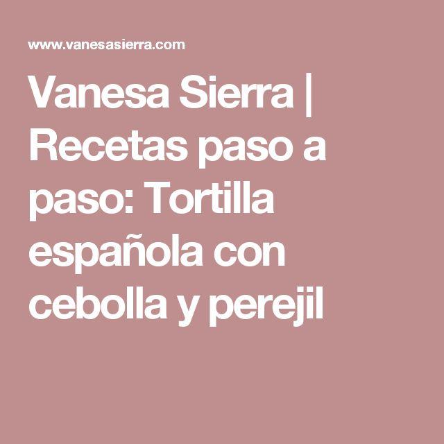 Vanesa Sierra | Recetas paso a paso: Tortilla española con cebolla y perejil