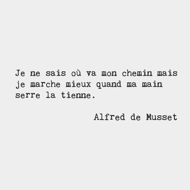 "bonjourfrenchwords: ""I don't know where my road is going but I know that I walk better when I hold your hand. — Alfred de Musset, French poet """