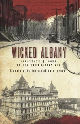 #FrankieYBailey #NYSWritersInst Wicked Albany: Lawlessness and Liquor in the Prohibition Era by Frankie Y. Bailey and Alice P. Green. Dewey Library / HV 5090 N7 B35 2009.