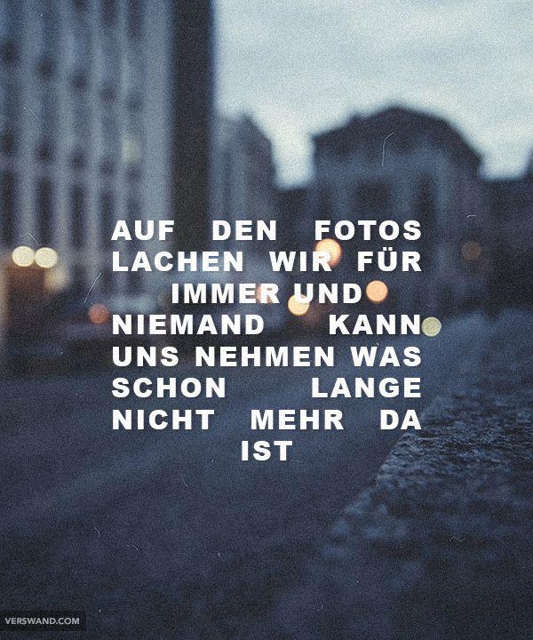 Auf den Fotos lachen wir für immer und niemand kann uns nehmen was schon lange nicht mehr da ist.