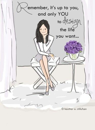It's up to you to design the life you want..