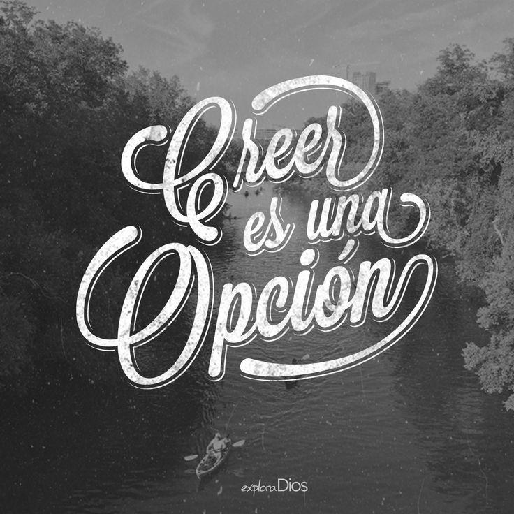 #Creer es una #opción. #ExploraDios