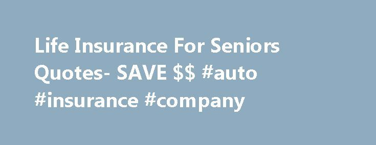 Life Insurance For Seniors Quotes- SAVE $$ #auto #insurance #company http://nef2.com/life-insurance-for-seniors-quotes-save-auto-insurance-company/  #cheap insurance quotes # Life Insurance For Seniors Life insurance is important – though it s not a legal requirement like auto insurance, it still offers a variety of benefits to your children and family. People don't like to talk about life insurance, mainly because they don't want to think about death. Still, life insurance...