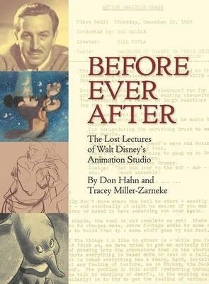 Before ever after :  the lost lectures of Walt Disney's Animation Studio /  by Don Hahn and Tracey Miller-Zarneke