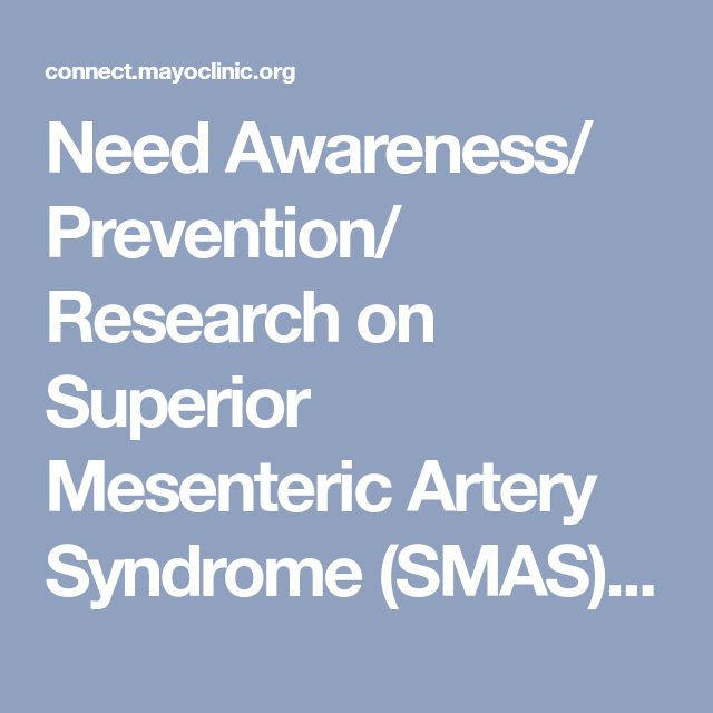 Need Awareness/ Prevention/ Research on Superior Mesenteric Artery Syndrome (SMAS)   Mayo Clinic Connect