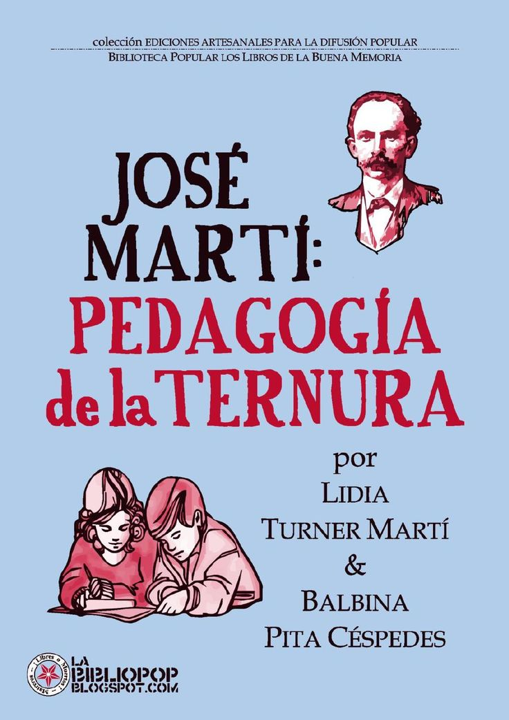 """Lidia Turner Martí & Balbina Pita Céspedes // PEDAGOGÍA DE LA TERNURA es un libro para educadores y educandos, en el que las autoras desarrollan los postulados de la teoría educativa de José Martí, que tiene a la """"Ternura"""" como eje del proceso de aprendizaje. // Desde una pedagogía renovadora, la obra nos brinda vivencias y consejos útiles, haciendo uso de un vocabulario llano, no rebuscado. // PRÓLOGO (FRAGMENTO) Estamos convencidos que este texto sorprenderá al lector por su osadía, que…"""