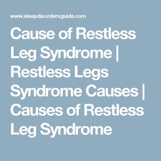 Cause of Restless Leg Syndrome | Restless Legs Syndrome Causes | Causes of Restless Leg Syndrome