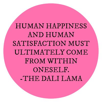 Human Happiness and Human Satisfaction Must Ultimately Come From Within Oneself - The Dali Lama