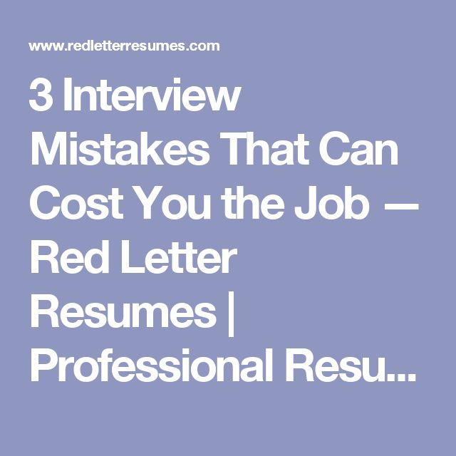 3 Interview Mistakes That Can Cost You the Job — Red Letter Resumes | Professional Resume & LinkedIn Writing Services | Best Resume Writing Service
