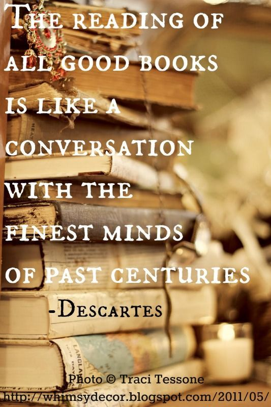 The reading of all good books is like a conversation with the finest minds of past centuries. -René DESCARTES  #quotes #books #wisdom
